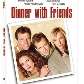 Dinner With Friends is listed (or ranked) 24 on the list The Best Greg Kinnear Movies