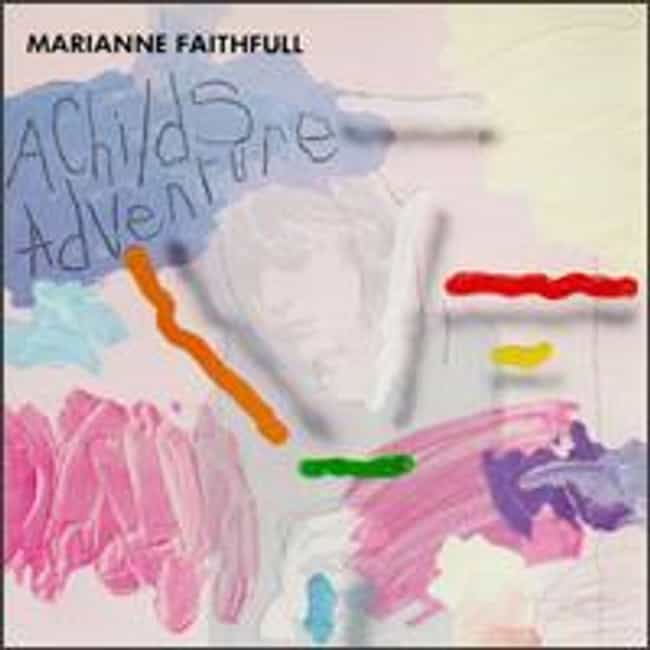 A Child's Adventure is listed (or ranked) 4 on the list The Best Marianne Faithfull Albums of All Time