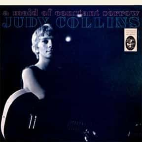 A Maid of Constant Sorrow is listed (or ranked) 9 on the list The Best Judy Collins Albums of All Time