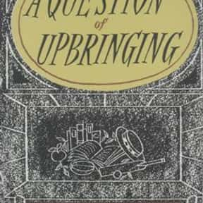 A Question of Upbringing is listed (or ranked) 9 on the list Famous Satire Books and Novels