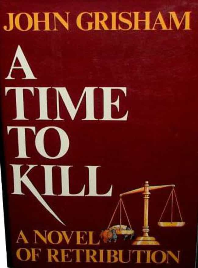 A Time to Kill is listed (or ranked) 2 on the list Books You Will Not Believe Are Banned in Texas Prisons