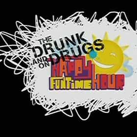 The Drunk and On Drugs Happy Fun Time Hour