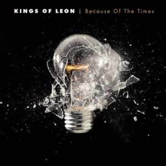 Because of the Times is listed (or ranked) 1 on the list The Best Kings Of Leon Albums of All Time