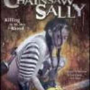 Chainsaw Sally is listed (or ranked) 14 on the list The Best Horror Movies About Chainsaw Maniacs