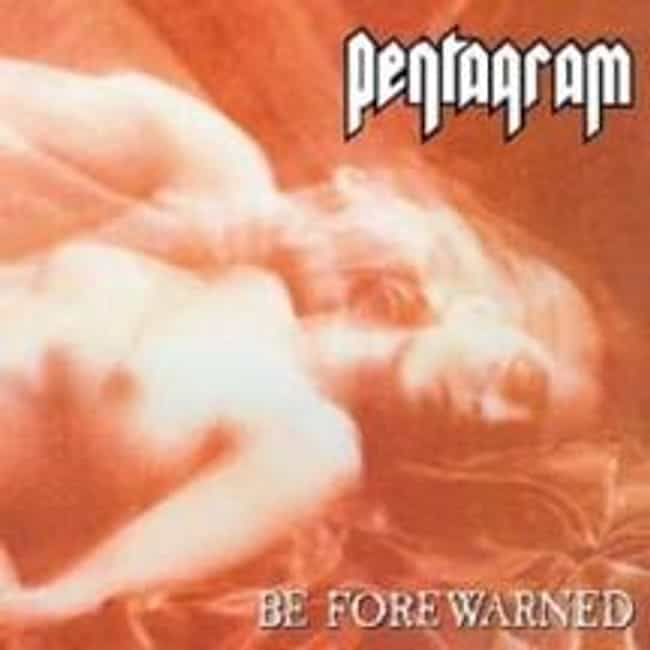Be Forewarned is listed (or ranked) 3 on the list The Best Pentagram Albums of All Time