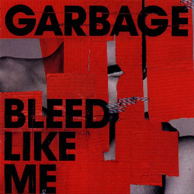 Bleed Like Me is listed (or ranked) 3 on the list The Best Garbage Albums of All Time