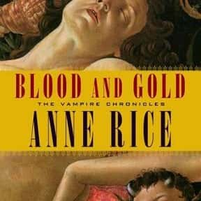 Blood and Gold is listed (or ranked) 9 on the list The Best Anne Rice Books