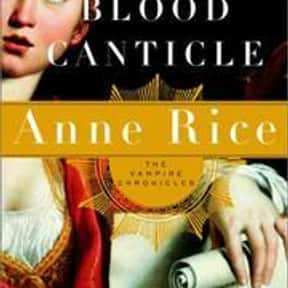 Blood Canticle is listed (or ranked) 15 on the list The Best Anne Rice Books