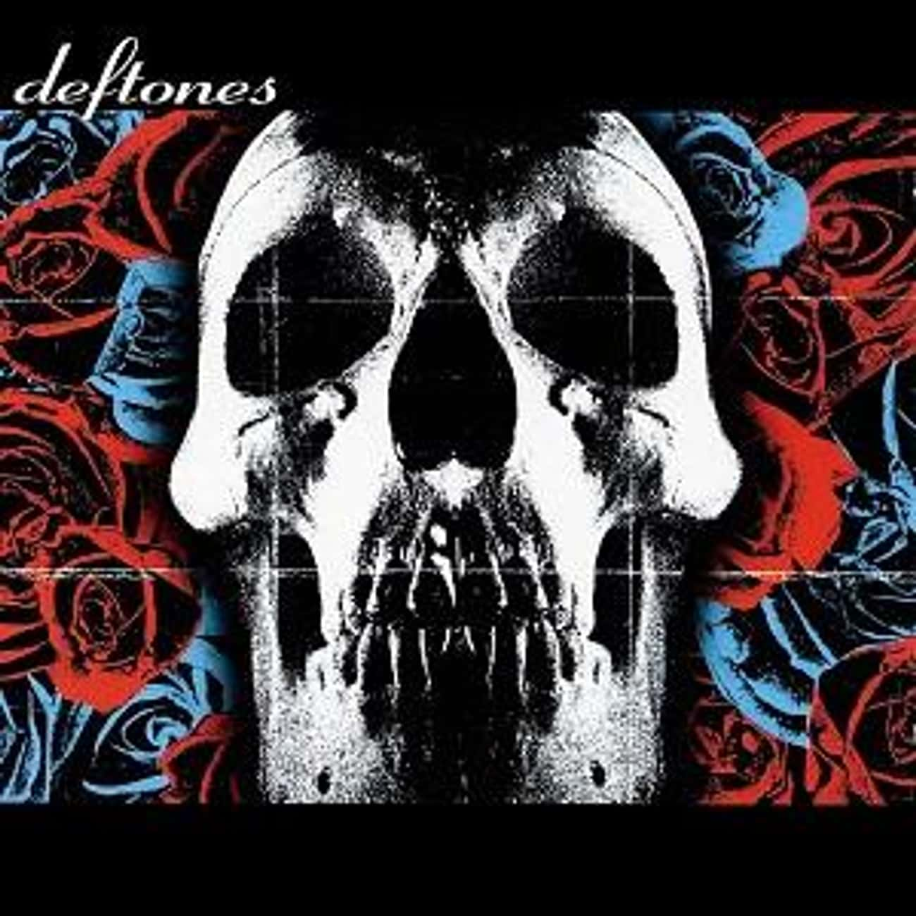 Deftones is listed (or ranked) 4 on the list The Best Deftones Albums of All Time