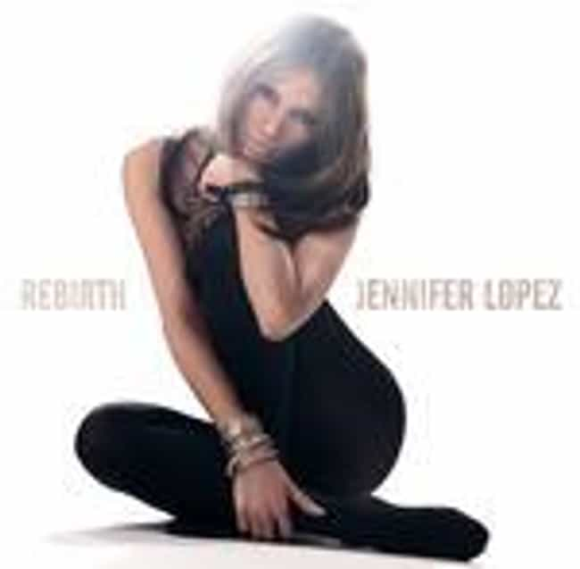 Rebirth is listed (or ranked) 4 on the list The Best Jennifer Lopez Albums of All Time