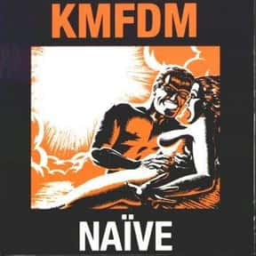 Naïve: Hell to Go is listed (or ranked) 6 on the list The Best KMFDM Albums of All Time