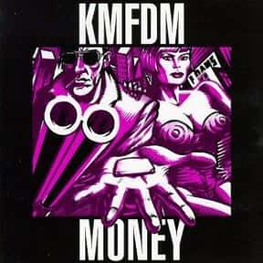 Money is listed (or ranked) 13 on the list The Best KMFDM Albums of All Time