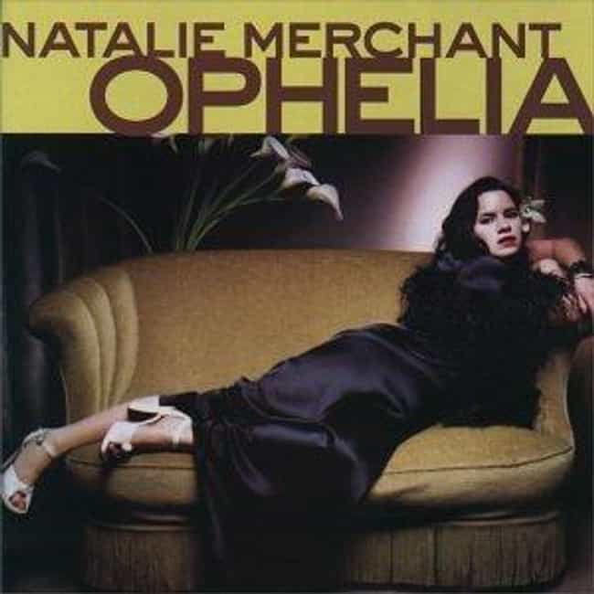 Ophelia is listed (or ranked) 2 on the list The Best Natalie Merchant Albums of All Time