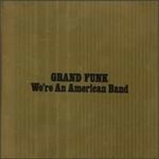 We're an American Band ... is listed (or ranked) 3 on the list The Best Grand Funk Railroad Albums of All Time