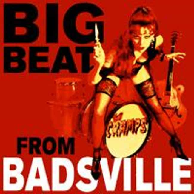 Big Beat From Badsville ... is listed (or ranked) 6 on the list The Best Cramps Albums of All Time