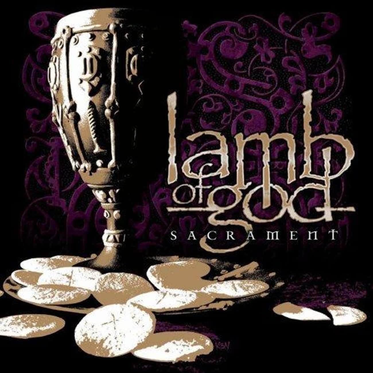 Sacrament is listed (or ranked) 2 on the list The Best Lamb Of God Albums of All Time