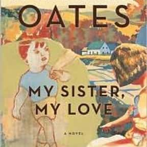 My Sister, My Love is listed (or ranked) 17 on the list The Best Joyce Carol Oates Books