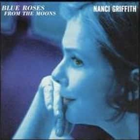 Blue Roses From the Moons is listed (or ranked) 7 on the list The Best Nanci Griffith Albums of All Time