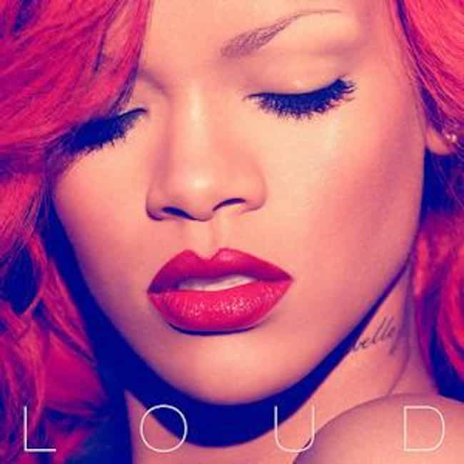 Loud is listed (or ranked) 2 on the list The Best Rihanna Albums of All Time