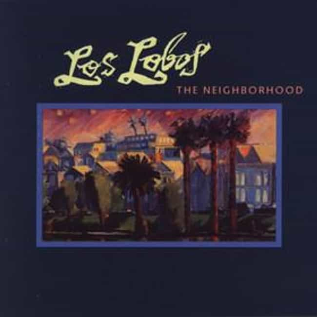 The Neighborhood is listed (or ranked) 5 on the list The Best Los Lobos Albums of All Time