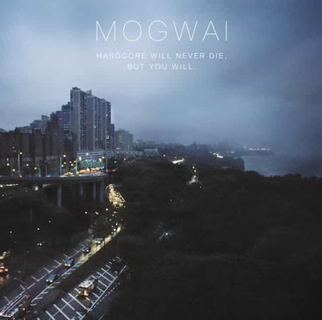 Hardcore Will Never Die, but Y... is listed (or ranked) 2 on the list The Best Mogwai Albums of All Time