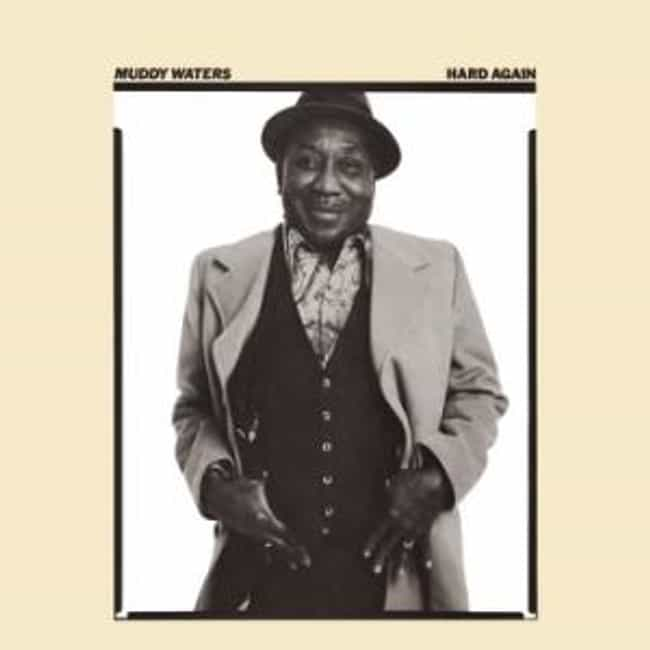 Hard Again is listed (or ranked) 1 on the list The Best Muddy Waters Albums of All Time