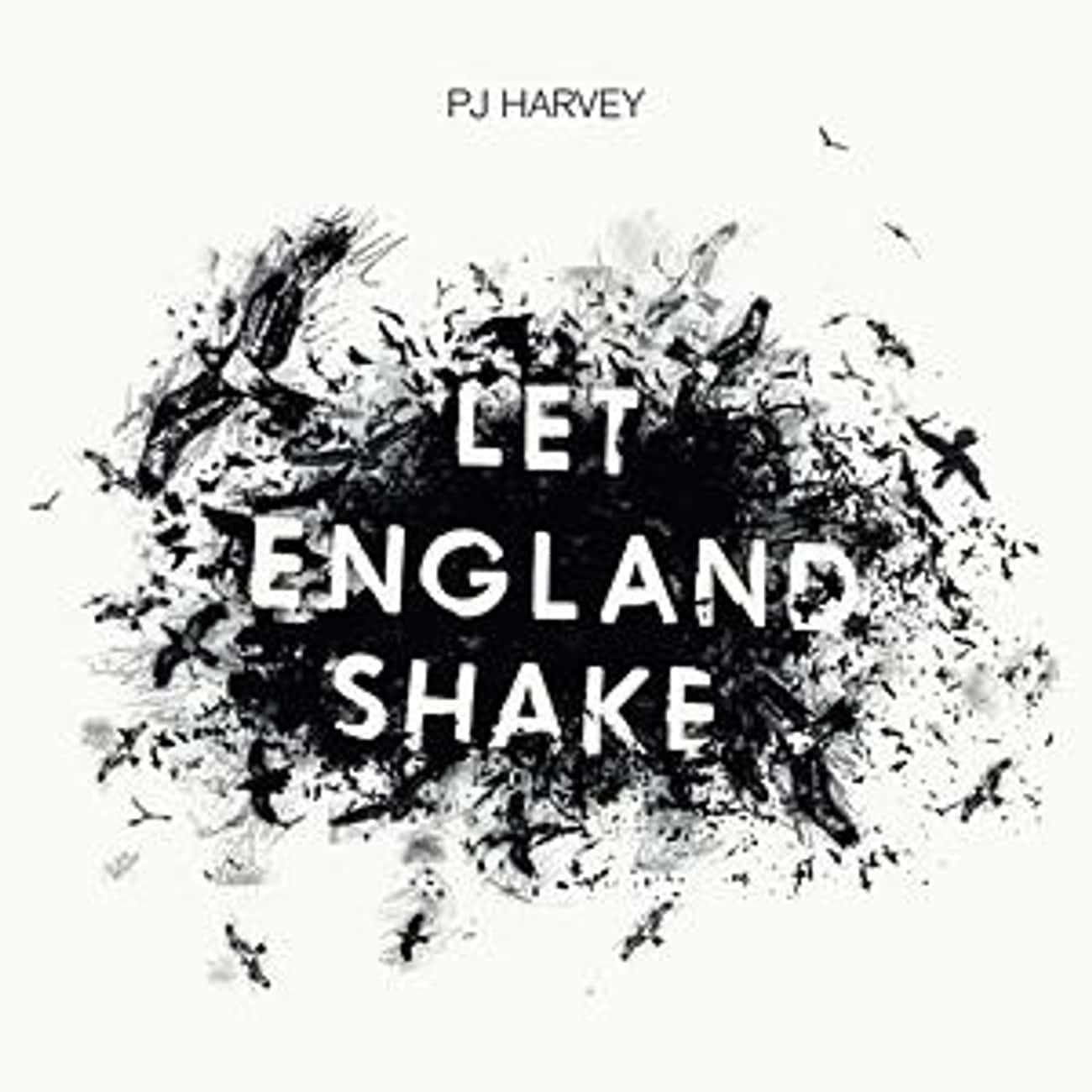 Let England Shake is listed (or ranked) 4 on the list The Best PJ Harvey Albums of All Time