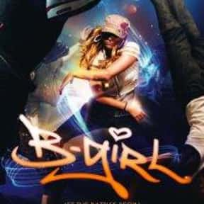 B-Girl is listed (or ranked) 16 on the list The Best Breakdancing Movies