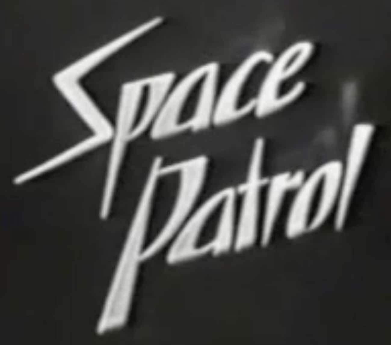 Space Patrol is listed (or ranked) 1 on the list Longest Running Sci-Fi TV Shows