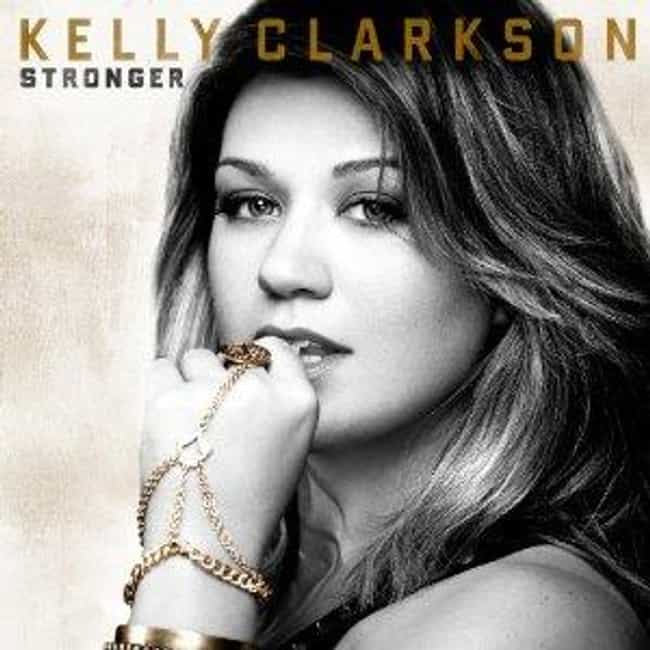 Stronger is listed (or ranked) 3 on the list The Best Kelly Clarkson Albums of All Time