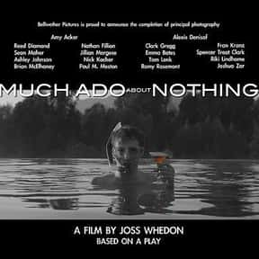 Much Ado About Nothing is listed (or ranked) 23 on the list The Best Shakespeare Film Adaptations