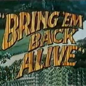 Bring 'Em Back Alive is listed (or ranked) 19 on the list The Greatest TV Shows Set in the '30s