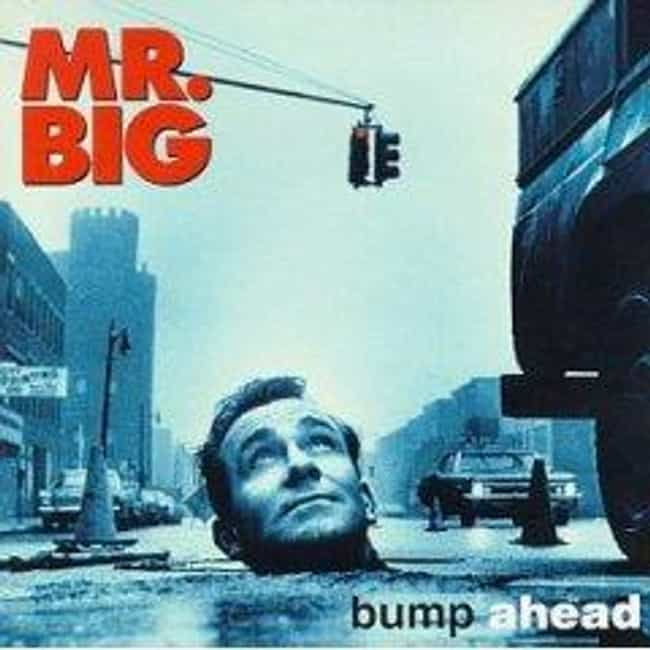 Bump Ahead is listed (or ranked) 3 on the list The Best Mr. Big Albums of All Time