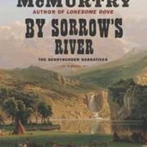 By Sorrow's River is listed (or ranked) 17 on the list The Best Larry McMurtry Books