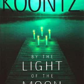 By the Light of the Moon is listed (or ranked) 23 on the list The Best Dean Koontz Books of All Time