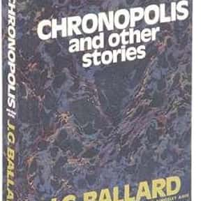 Chronopolis and Other Stories is listed (or ranked) 12 on the list The Best J. G. Ballard Books