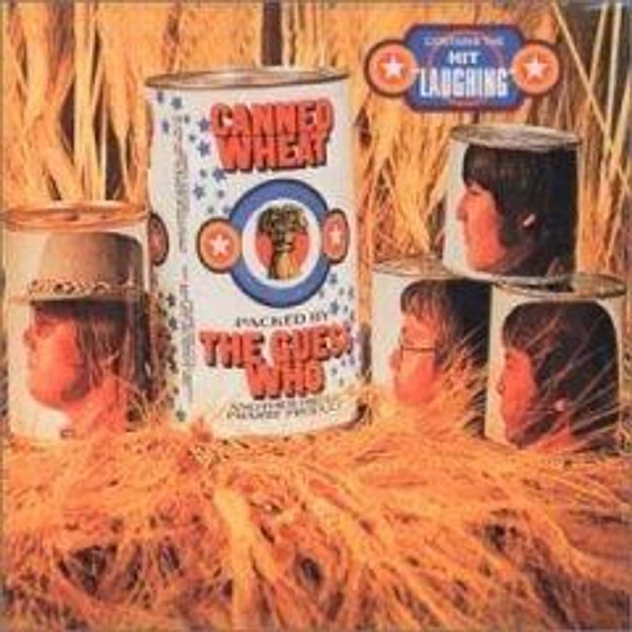 Canned Wheat is listed (or ranked) 4 on the list The Best Guess Who Albums of All Time