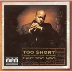 Can't Stay Away is listed (or ranked) 8 on the list The Best Too $hort Albums of All Time
