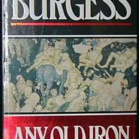 Any Old Iron is listed (or ranked) 7 on the list The Best Anthony Burgess Books
