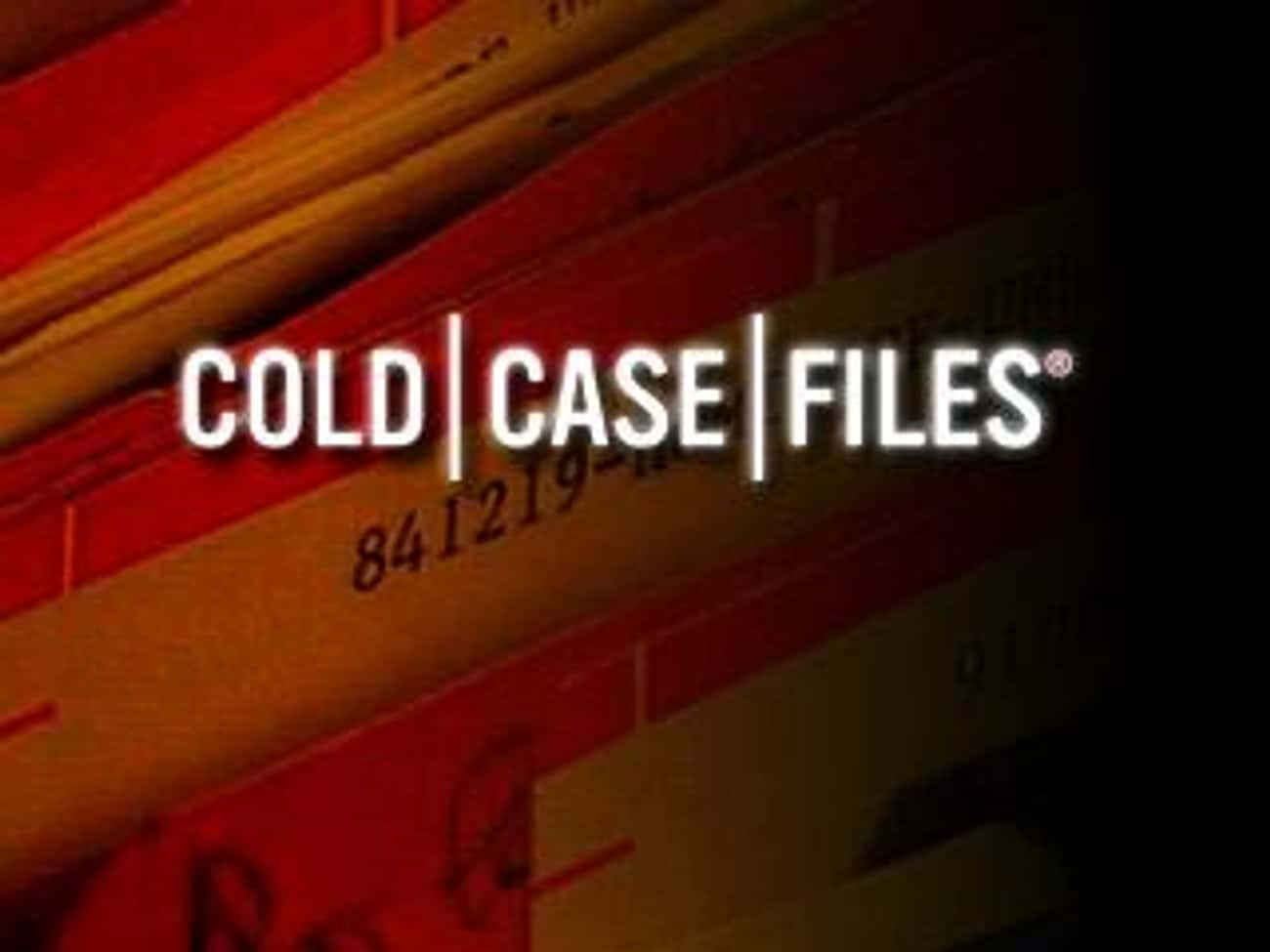Cold Case Files is listed (or ranked) 4 on the list What To Watch If You Love 'Forensic Files'