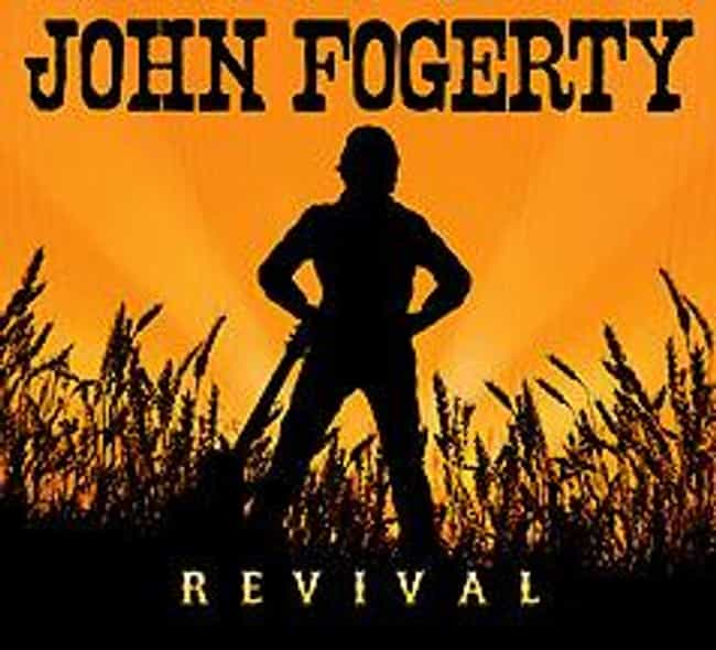 Revival is listed (or ranked) 1 on the list The Best John Fogerty Albums of All Time