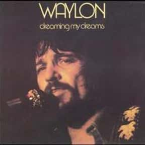 Dreaming My Dreams is listed (or ranked) 1 on the list The Best Waylon Jennings Albums of All Time
