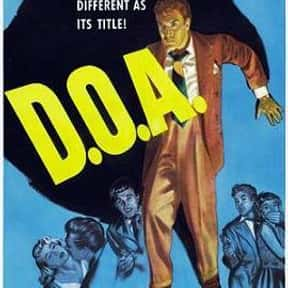 D.O.A. is listed (or ranked) 20 on the list The Greatest Classic Noir Movies, Ranked