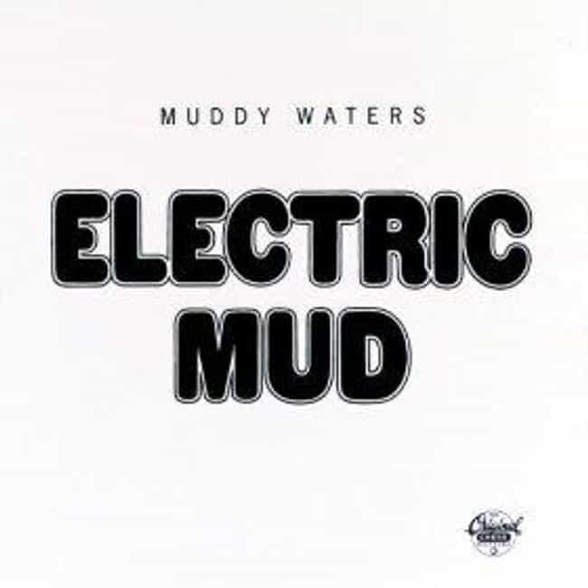 Electric Mud is listed (or ranked) 4 on the list The Best Muddy Waters Albums of All Time