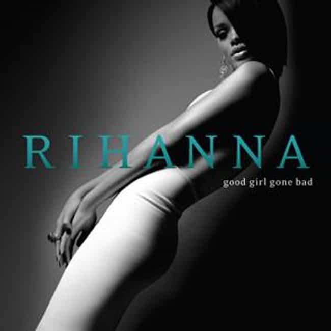 Good Girl Gone Bad is listed (or ranked) 4 on the list The Best Rihanna Albums of All Time
