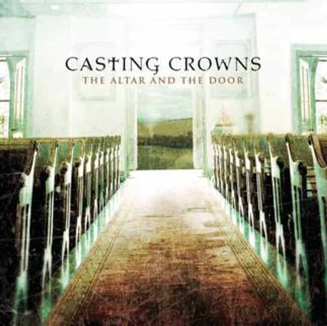 The Altar and the Door ... is listed (or ranked) 4 on the list The Best Casting Crowns Albums of All Time