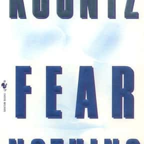 Fear Nothing is listed (or ranked) 9 on the list The Best Dean Koontz Books of All Time