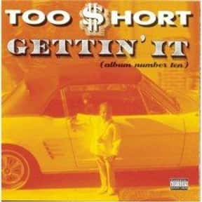 Gettin' It (album number ten) is listed (or ranked) 5 on the list The Best Too $hort Albums of All Time