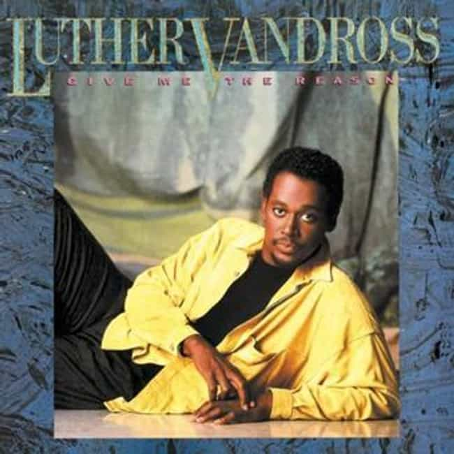 Give Me the Reason is listed (or ranked) 3 on the list The Best Luther Vandross Albums of All Time
