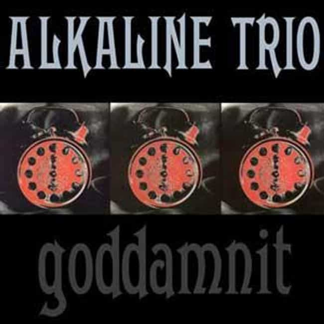 Goddamnit is listed (or ranked) 4 on the list The Best Alkaline Trio Albums of All Time